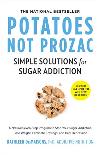 Potatoes Not Prozac: Simple Solutions for Sugar Addiction