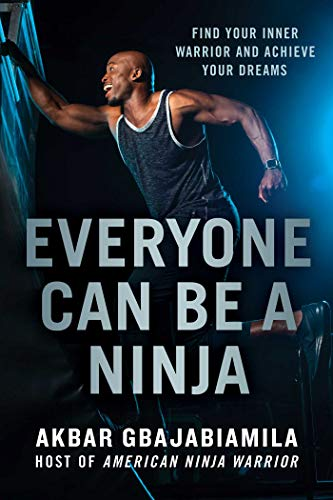Everyone Can Be a Ninja: Find Your Inner Warrior and Achieve Your Dreams