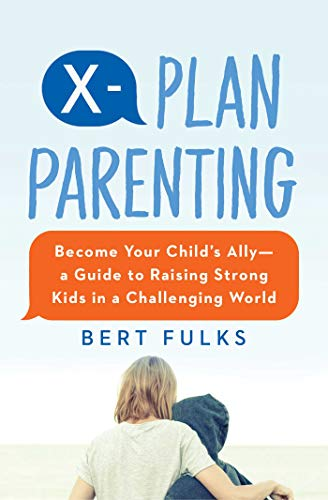 X-Plan Parenting: Become Your Child's Ally - A Guide to Raising Strong Kids in a Challenging World