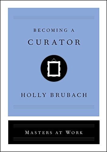 Becoming a Curator (Masters at Work)