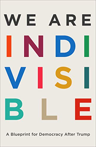 We Are Indivisible: A Blueprint for Democracy After Trump