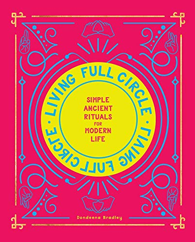Living Full Circle: Simple Ancient Rituals for Modern Life