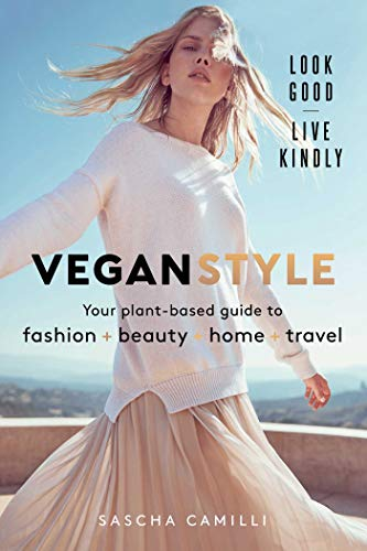 Vegan Style: Your Plant-Based Guide to Fashion+Beauty+Home+Travel