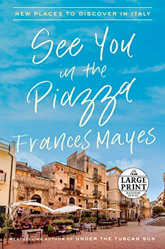 See You in the Piazza: New Places to Discover in Italy (Large Print)