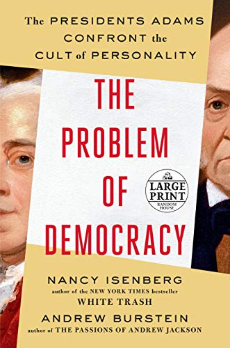The Problem of Democracy: The Presidents Adams Confront the Cult of Personality (Large Print)