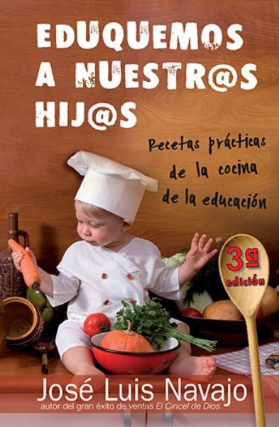Eduquemos a Nuestr@s Hij@s: Recetas Prácticas de la Cocina de la Educación (3a Edición)