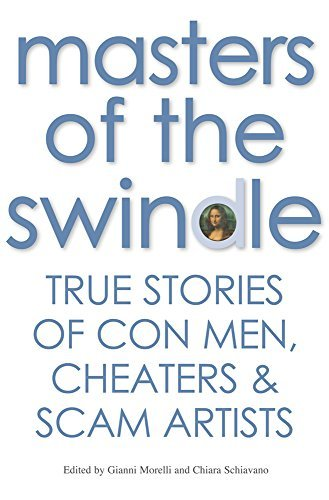 Masters of the Swindle: True Stories of Con Men, Cheaters & Scam Artists