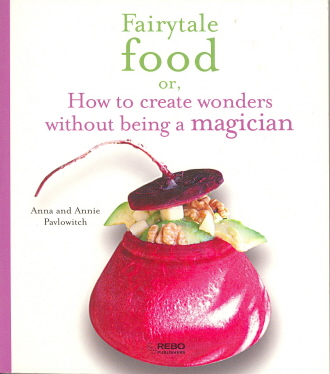 Fairytale Food or, How to Create Wonders Without Being a Magician