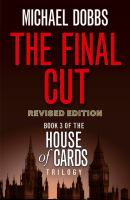 The Final Cut (House of Cards Trilogy, Bk. 3,  Revised Edition) 9780007375158