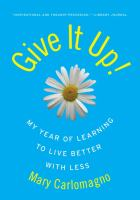 Give It Up!: My Year of Learning to Live Better with Less 9780060789824