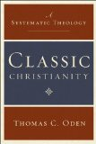 Classic Christianity: A Systematic Theology 9780061449710