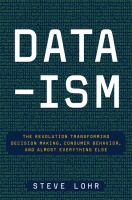 Data-ism: The Revolution Transforming Decision Making, Consumer Behavior, and Almost Everything Else 9780062226815