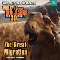 The Great Migration (Walking with Dinosaurs the 3D Movie) 9780062232731