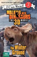 The Winter Ground (Walking with Dinosaurs the 3D Movie, I Can Read! Level 2) 9780062232823