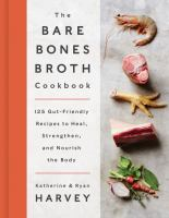 The Bare Bones Broth Cookbook: 125 Gut-Friendly Recipes to Heal, Strengthen, and Nourish the Body 9780062425690