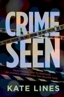 Crime Seen: From Patrol Cop to Profiler, My Stories from Behind the Yellow Tape 9780307363138