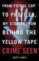 Crime Seen: From Patrol Cop to Profiler, My Stories from Behind the Yellow Tape 9780307363145