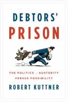 Debtors' Prison: The Politics of Austerity Versus Possibility 9780307959805