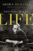 Wrestling for My Life: The Legend, the Reality, and the Faith of a WWE Superstar 9780310347545