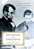 The Lincolns in the White House: Four Years That Shattered a Family 9780312313036