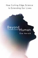 Beyond Human: How Cutting-Edge Science Is Extending Our Lives 9780312375218