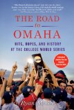 The Road to Omaha: Hits, Hopes, and History at the College World Series 9780312628024