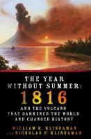 The Year Without Summer: 1816 and the Volcano that Darkened the World and Changed History 9780312676452