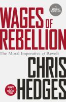 Wages of Rebellion: The Moral Imperative of Revolt 9780345807878