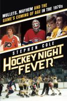 Hockey Night Fever: Mullets, Mayhem and the Game's Coming of Age in the 1970s 9780385682121