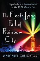 The Electrifying Fall of Rainbow City: Spectacle and Assassination at the 1901 World's Fair 9780393247503