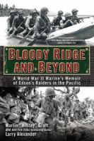 Bloody Ridge and Beyond: A World War II Marine's Memoir of Edson's Raiders in the Pacific 9780425273012