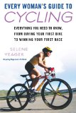 Every Woman's Guide to Cycling: Everything You Need to Know, from Buying Your First Bike Towinning Your First Race 9780451223043