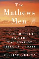 The Mathews Men: Seven Brothers and the War Against Hitler's U-boats 9780525428152