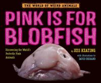 Pink Is For Blobfish: Discovering the World's Perfectly Pink Animals (The World of Weird Animals) 9780553512281