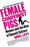 Female Chauvinist Pigs: Women and the Rise of Raunch Culture 9780743284288