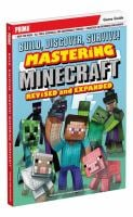 Build, Discover, Survive! Mastering Minecraft (Revised and Expanded) 9780744016475