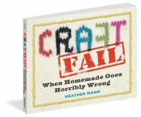 CraftFail: When Homemade Goes Horribly Wrong 9780761179924