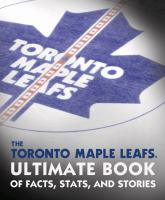 The Toronto Maple Leafs Ultimate Book of Facts, Stats, and Stories 9780771072222