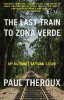 The Last Train to Zona Verde: My Ultimate African Safari 9780771085307