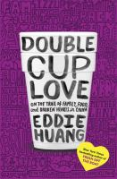 Double Cup Love:  On the Trail of Family, Food, and Broken Hearts in China 9780812995466