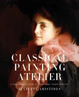 Classical Painting Atelier - A Contemporary Guide to Traditional Studio Practice 9780823006588