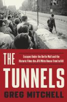 The Tunnels: Escapes Under the Berlin Wall and the Historic Films the JFK White House Tried to Kill 9781101903858