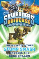 The Mask of Power: Stump Smash Crosses the Bone Dragon (Skylanders Universe, Bk.6) 9781101995037