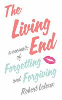 The Living End: A Memoir of Forgetting and Forgiving 9781250022332