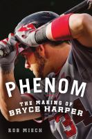 Phenom: The Making of Bryce Harper 9781250032027
