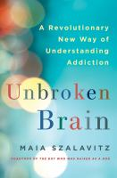 Unbroken Brain - A Revolutionary New Way of Understanding Addiction 9781250055828