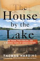The House by the Lake:  One House, Five Families, and a Hundred Years of German History 9781250065063