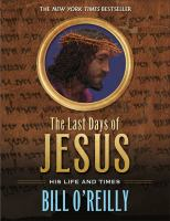 The Last Days of Jesus - His Life and Times 9781250073402