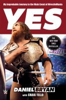 Yes: My Improbable Journey to the Main Event of WrestleMania 9781250092397