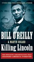 Killing Lincoln: The Shocking Assassination that Changed America Forever 9781250105219